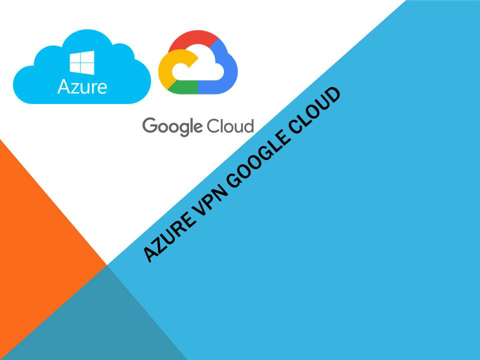 How to setup VPN site to site Azure to Google cloud ( GCP )